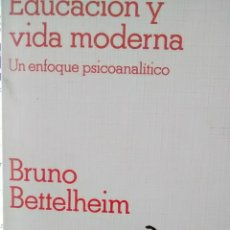 Libros de segunda mano: EDUCACIÓN Y VIDA MODERNA. UN ENFOQUE PSICOANALÍTICO DE BRUNO BETTELHEIM (GRIJALBO). Lote 46232748