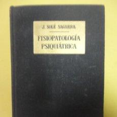 Libros de segunda mano: FISIOPATOLOGÍA PSIQUIÁTRICA. SOLÉ SAGARRA.. Lote 46667084