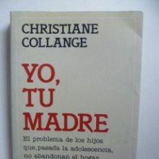 Libros de segunda mano: YO, TU MADRE - COLLANGE, CHRISTIANE. Lote 46706269
