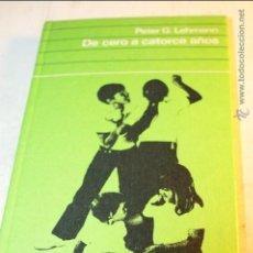 Libros de segunda mano: DE CERO A CATORCE AÑOS PETER G. LEHMANN EDITA EVERES PARA CIRCULO DE LECTORES 1974. Lote 46902900