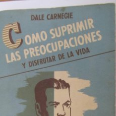 Libros de segunda mano: CÓMO SUPRIMIR LAS PREOCUPACIONES Y DISFRUTAR DE LA VIDA DE DALE CARNEGIE (COSMOS). Lote 47471797