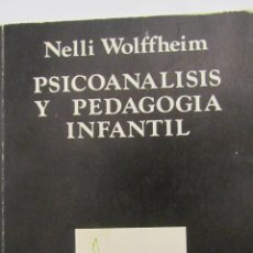 Libros de segunda mano: PSICOANÁLISIS Y PEDAGOGIA INFANTIL DE NELLI WOLFFHEIM (ICARIA). Lote 47493239