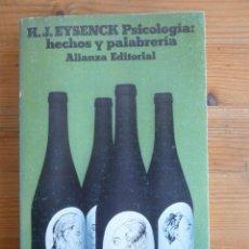 Libros de segunda mano: PSICOLOGIA, HECHOS Y PALABRERÍA. H.J.EYSENCK. ALIANZA ED. 1977 344 PAG. Lote 48029761