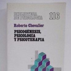 Libros de segunda mano: CHEVALIER, ROBERTO: PSICOGÉNESIS, PSICOLOGÍA Y PSICOTERAPIA (HERDER) (CB). Lote 48449418