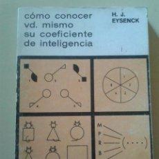 Libros de segunda mano: COMO CONOCER VD. MISMO SU COEFICIENTE DE INTELIGENCIA - H.J.EYSENCK. Lote 48527322