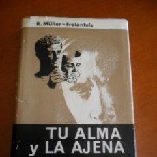 Libros de segunda mano: TU ALMA Y LA AJENA . PSICOLOGIA PRÁCTICA - MULLER - FREIENFELS LABOR 1966. Lote 48635133