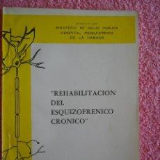 Libros de segunda mano: REHABILITACIÓN DEL ESQUIZOFRÉNICO CRÓNICO HOSPITAL PSIQUIÁTRICO DE LA HABANA 1980 REPUBLICA DE CUBA. Lote 48707090