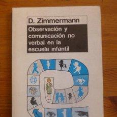 Libros de segunda mano: OBSERVACION Y COMUNICACION NO VERBAL EN LA ESCUELA INFANTIL. ZIMMERMANN. ED.MORATA 1987 157 PAG. Lote 48714537