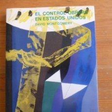 Libros de segunda mano: EL CONTROL OBRERO EN ESTADOS UNIDOS. DAVID MONTGOMERY. MINISTERIO TRABAJO. 1985 219 PAG. Lote 48731291