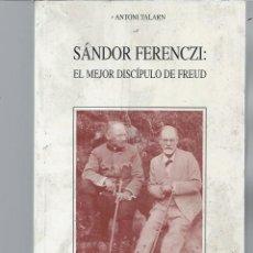 Libros de segunda mano: SÁNDOR FERENCZI: EL MEJOR DISCÍPULO DE FREUD, ANTONI TALARN, BIBLIOTECA NUEVA MADRID 2003. Lote 48901384