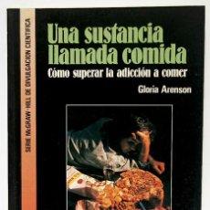 Libros de segunda mano: ARENSON, GLORIA: UNA SUSTANCIA LLAMADA COMIDA. CÓMO SUPERAR LA ADICIÓN A COMER (MCGRAW HILL) (CB). Lote 49012831