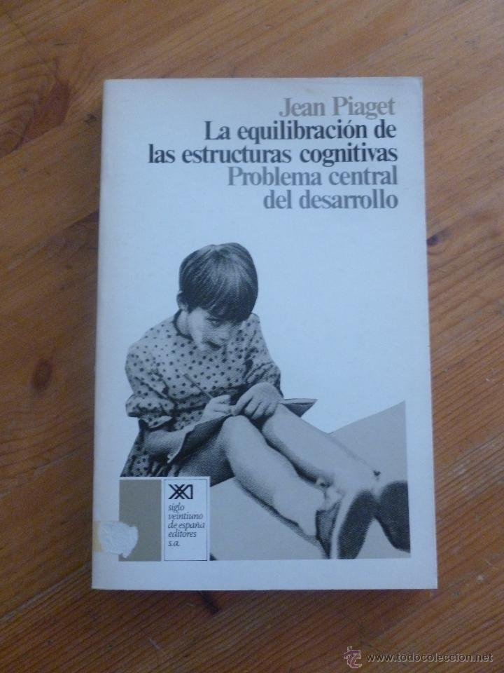 La Equilibracion De Las Estructuras Cognitivas Jean Piaget Siglo Xxi 1978 199 Pag