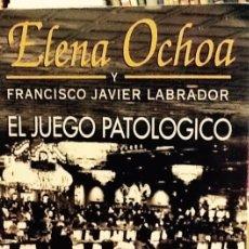 Libros de segunda mano: EL JUEGO PATOLÓGICO. ELENA OCHOA Y FRANCISCO JAVIER LABRADOR. Lote 49894714