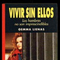 Libros de segunda mano: VIVIR SIN ELLOS. LOS HOMBRES NO SON IMPRESCINDIBLES. LIENAS,GEMMA AUT-016. Lote 50058882