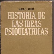 Libros de segunda mano: HISTORIA DE LAS IDEAS PSIQUIÁTRICAS - JORGE J. SAURÍ - EDICIONES CARLOS LOHLÉ. Lote 50236747