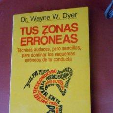 Libros de segunda mano: TUS ZONAS ERRÓNEAS -DR. WAYNE W. DYER. Lote 50596020
