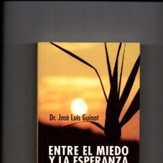 Libros de segunda mano: ENTRE EL MIEDO Y LA ESPERANZA,LA EXPERIENCIA DE AFRONTAR UN CÁNCER-DR. JOSÉ LUIS GUINOT-ALIANZA 2004. Lote 50792142
