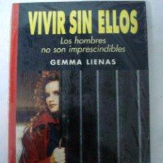 Libros de segunda mano: VIVIR SIN ELLOS - LOS HOMBRES NO SON IMPRESCINDIBLES - GEMMA LIENAS. Lote 69097922