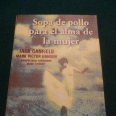 Libros de segunda mano: SOPA DE POLLO PARA EL ALMA DE LA MUJER - LIBRO DE JACK CANFIELD + VV.AA. - MARTÍNEZ ROCA 2002. Lote 51073983