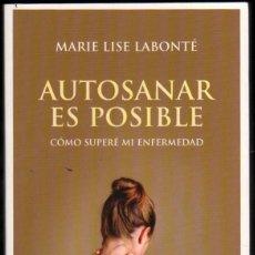 Libros de segunda mano: AUTOSANAR ES POSIBLE -MARIE LISE LABONTE *. Lote 51704190