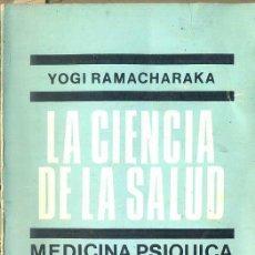 Libros de segunda mano: YOGI RAMACHARAKA : CIENCIA DE LA SALUD - MEDICINA PSÍQUICA (KIER, 1977) . Lote 52202502