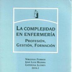 Libros de segunda mano: LA COMPLEJIDAD EN ENFERMERÍA. PROFESIÓN, GESTIÓN, FORMACIÓN. RM71689. . Lote 52321191