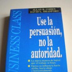 Libros de segunda mano: USE LA PERSUASIÓN, NO LA AUTORIDAD. Lote 52442194