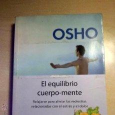 Libros de segunda mano: EL EQUILIBRIO CUERPO-MENTE. RELAJARSE PARA ALIVIAR MOLESTIAS RELACIONADAS CON EL ESTRES Y EL. OSHO.. Lote 52691203