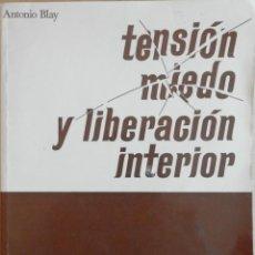 Libros de segunda mano: TENSION, MIEDO Y LIBERACION INTERIOR ANTONIO BLAY FONTCUBERTA. Lote 52917545