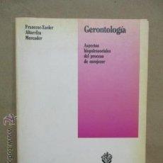 Libros de segunda mano: GERONTOLOGIA. ASPECTOS BIOPSICOSOCIALES DEL PROCESO DE ENVEJECER - ALTARRIBA MERCADER FRANCESC XAVIE. Lote 53191560