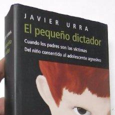 Libros de segunda mano: EL PEQUEÑO DICTADOR - JAVIER URRA. Lote 53354535