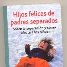 Libros de segunda mano: HIJOS FELICES DE PADRES SEPARADOS. LA SEPARACIÓN Y CÓMO AFECTA A LOS NIÑOS.. Lote 53434689