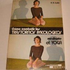 Libros de segunda mano: RAMIRO A. CALLE. CÓMO COMBATIR LOS TRASTORNOS PSICOLÓGICOS MEDIANTE EL YOGA. RM72539. . Lote 53463455