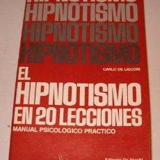 Libros de segunda mano: CARLO DE LIGUORI. EL HIPNOTISMO EN 20 LECCIONES. MANUAL PSICOLÓGICO PRÁCTICO. RM72664. . Lote 53586230