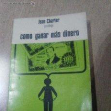 Libros de segunda mano: COMO GANAR MAS DINERO. JEAN CHARTER. PSICOLOGO. 1976. Lote 53604916