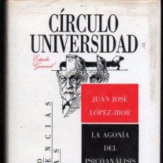 Libros de segunda mano: LA AGONIA DEL PSICOANALISIS. JUAN JOSÉ LOPEZ-IBOR. CIRCULO UNIVERSIDAD. Lote 53975591