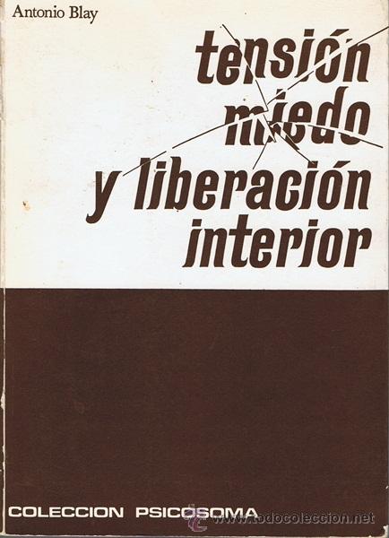 TENSIÓN,MIEDO Y LIBERACIÓN INTERIOR ANTONIO BLAY (Libros de Segunda Mano - Pensamiento - Psicología)