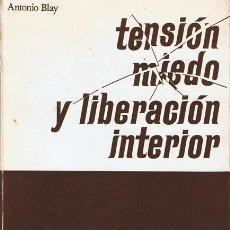 Libros de segunda mano: TENSIÓN,MIEDO Y LIBERACIÓN INTERIOR ANTONIO BLAY. Lote 145607206