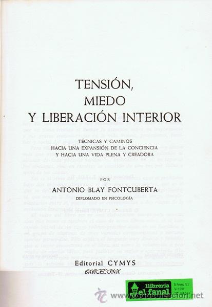 Libros de segunda mano: TENSIÓN,MIEDO Y LIBERACIÓN INTERIOR ANTONIO BLAY - Foto 2 - 145607206