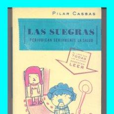 Libros de segunda mano: LAS SUEGRAS PERJUDICAN SERIAMENTE LA SALUD EL LIBRO QUE TODAS LAS MUJERES DEBERÍAN LEER PILAR CASBAS. Lote 54200549