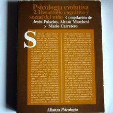 Libri di seconda mano: PSICOLOGIA EVOLUTIVA - 2. DESARRROLLO COGNITIVO Y SOCIAL DEL NIÑO - COMPILACION DE JESUS PALACIOS. Lote 54784617