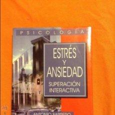 Libros de segunda mano: ESTRES Y ANSIEDAD SUPERACION INTERACTIVA ANTONIO BARRERO. Lote 54997772