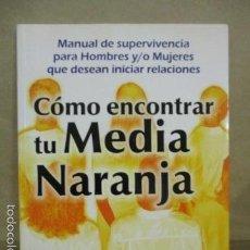 Libros de segunda mano: CÓMO ENCONTRAR TU MEDIA NARANJA. MANUAL DE SUEPRVIVENCIA PARA HOMBRES Y/O MUJERES QUE DESEAN INICIAR. Lote 55374557