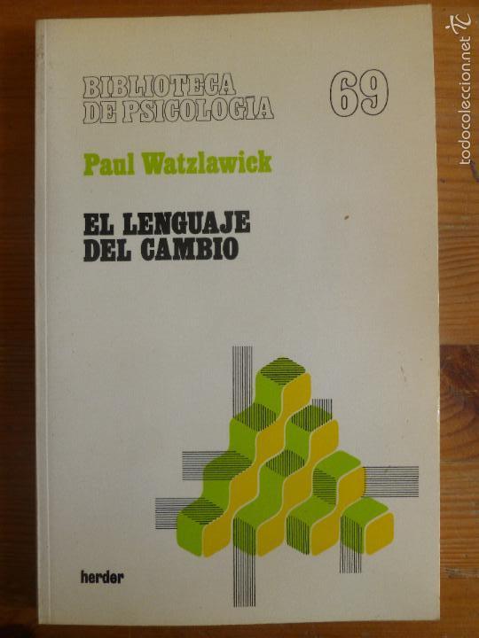 EL LENGUAJE DEL CAMBIO. PAUL WATZLAWICK. HERDER. 1989 154PP (Libros de Segunda Mano - Pensamiento - Psicología)