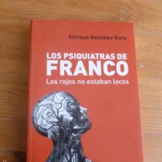 Libros de segunda mano: LOS PSIQUIATRAS DE FRANCO. LOS ROJOS NO ESTABAN LOCOS.GONZALEZ DURO. 2008 354 PP. Lote 55799196