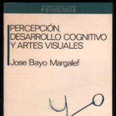Libros de segunda mano: PERCEPCION, DESARROLLO COGNITIVO Y ARTES VISUALES - JOSE BAYO MARGALEF *. Lote 55931519