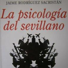 Libros de segunda mano: LA PSICOLOGIA DEL SEVILLANO JAIME RODRIGUEZ SACRISTAN ALMUZARA 1 EDICION 2010. Lote 56104224
