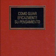 Libros de segunda mano: CÓMO GUIAR EFICAZMENTE SU PENSAMIENTO.. Lote 56358058