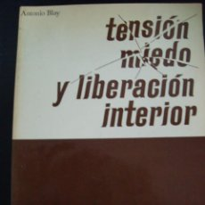 Libros de segunda mano: TENSION, MIEDO Y LIBERACION INTERIOR. ANTONIO BLAY.. Lote 57231189