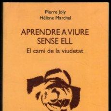 Libros de segunda mano: APRENDRE A VIURE SENSE ELL - EL CAMI DE LA VIUDETAT - P.JOLY Y H.MARCHAL - EN CATALAN *. Lote 56504446